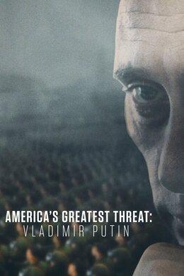 America's Greatest Threat: Vladimir Putin