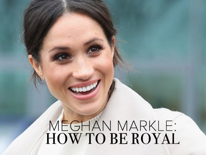 Meghan Markle: How To Be A Royal