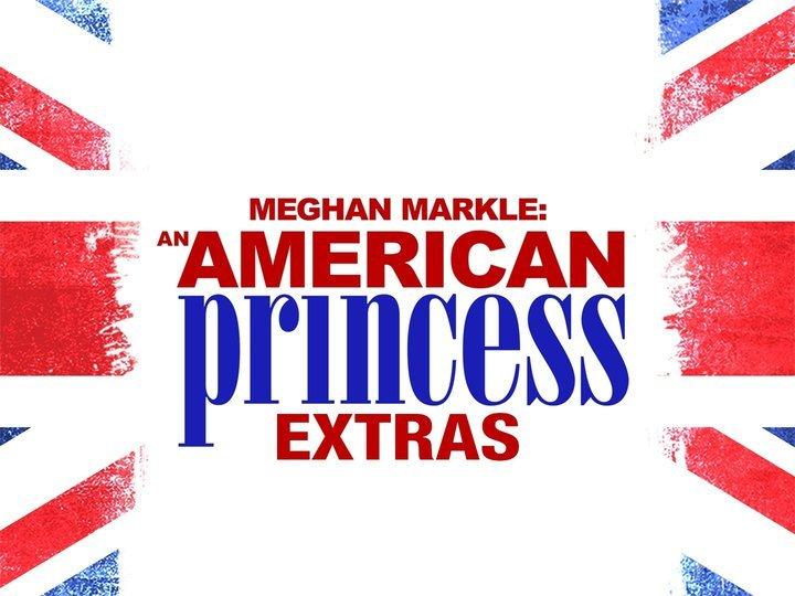 Meghan Markle: An American Princess: Extras