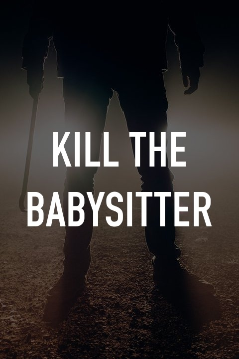 Kill the Babysitter