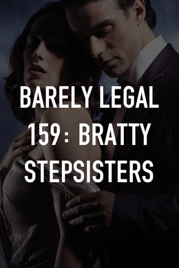 Barely Legal 159: Bratty Stepsisters