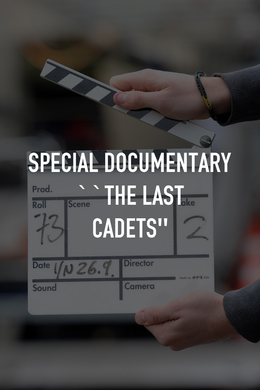 """Special Documentary """"The Last Cadets"""""""
