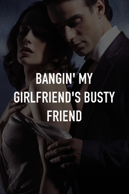 Bangin' My Girlfriend's Busty Friend