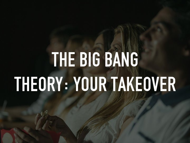 The Big Bang Theory: Your Takeover