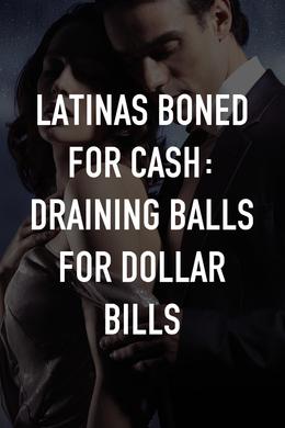 Latinas Boned for Cash: Draining Balls for Dollar Bills