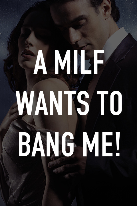 A MILF Wants to Bang Me!