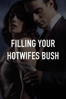 Filling Your Hotwifes Bush