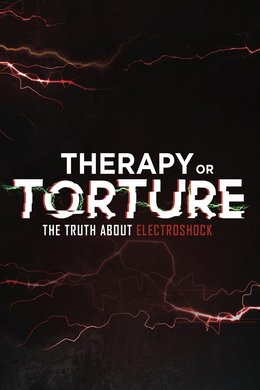 Therapy or Torture: The Truth About Electroshock