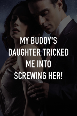 My Buddy's Daughter Tricked Me Into Screwing Her!