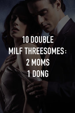 10 Double MILF Threesomes: 2 Moms 1 Dong