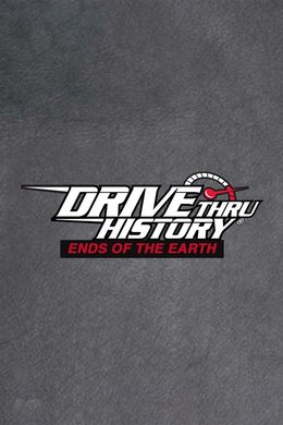 Drive Thru History: Ends of the Earth