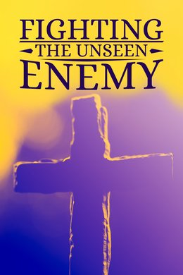 Fighting the Unseen Enemy