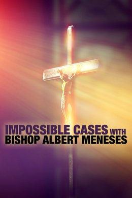 Impossible Cases With Bishop Albert Meneses