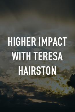Higher Impact with Teresa Hairston
