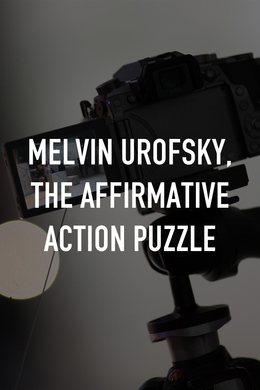 Melvin Urofsky, The Affirmative Action Puzzle