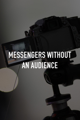 Messengers Without an Audience