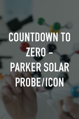 Countdown to Zero - Parker Solar Probe/ICON