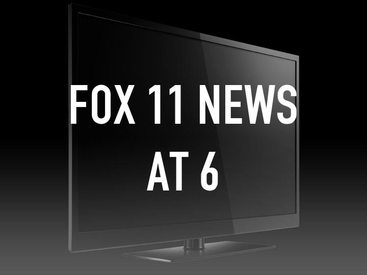 Fox 11 News at 6