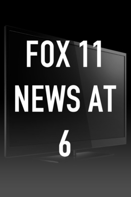 Fox 11 News at 6