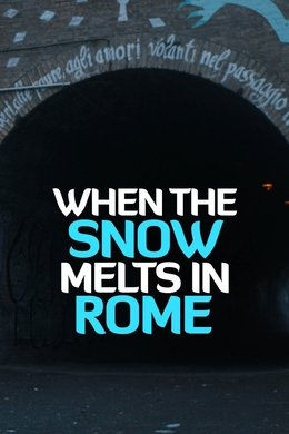 When the Snow Melts in Rome