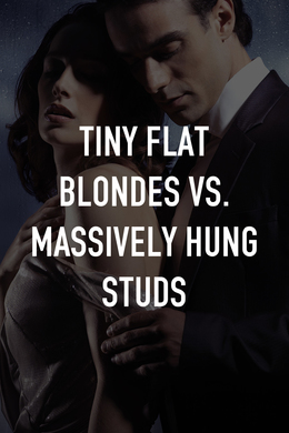 Tiny Flat Blondes vs. Massively Hung Studs