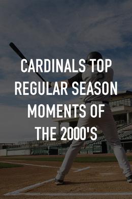 Cardinals Top Regular Season Moments of the 2000's