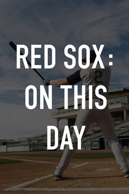 Red Sox: On This Day