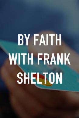 By Faith With Frank Shelton