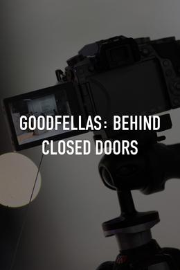 Goodfellas: Behind Closed Doors