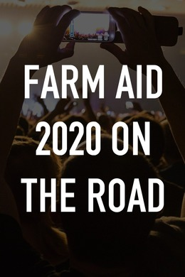 Farm Aid 2020 On the Road