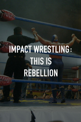 IMPACT Wrestling: This Is Rebellion