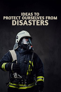 Ideas to Protect Ourselves from Disasters