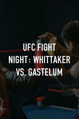 UFC Fight Night: Whittaker vs. Gastelum