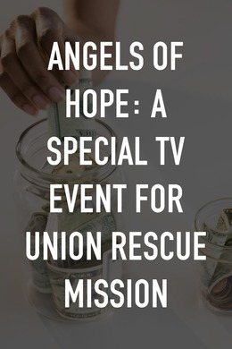 Angels of Hope: A Special TV Event for Union Rescue Mission