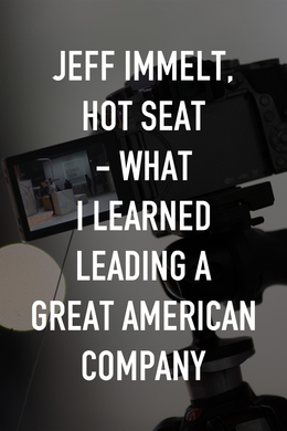Jeff Immelt, Hot Seat - What I Learned Leading a Great American Company