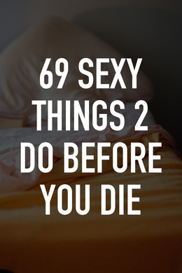 69 Sexy Things 2 Do Before You Die