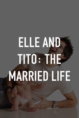 Elle and Tito: The Married Life