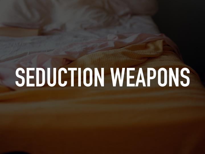 Seduction Weapons