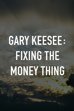 Gary Keesee: Fixing the Money Thing