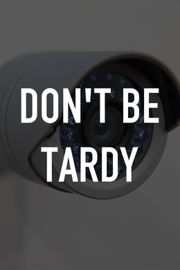 Don't Be Tardy ...